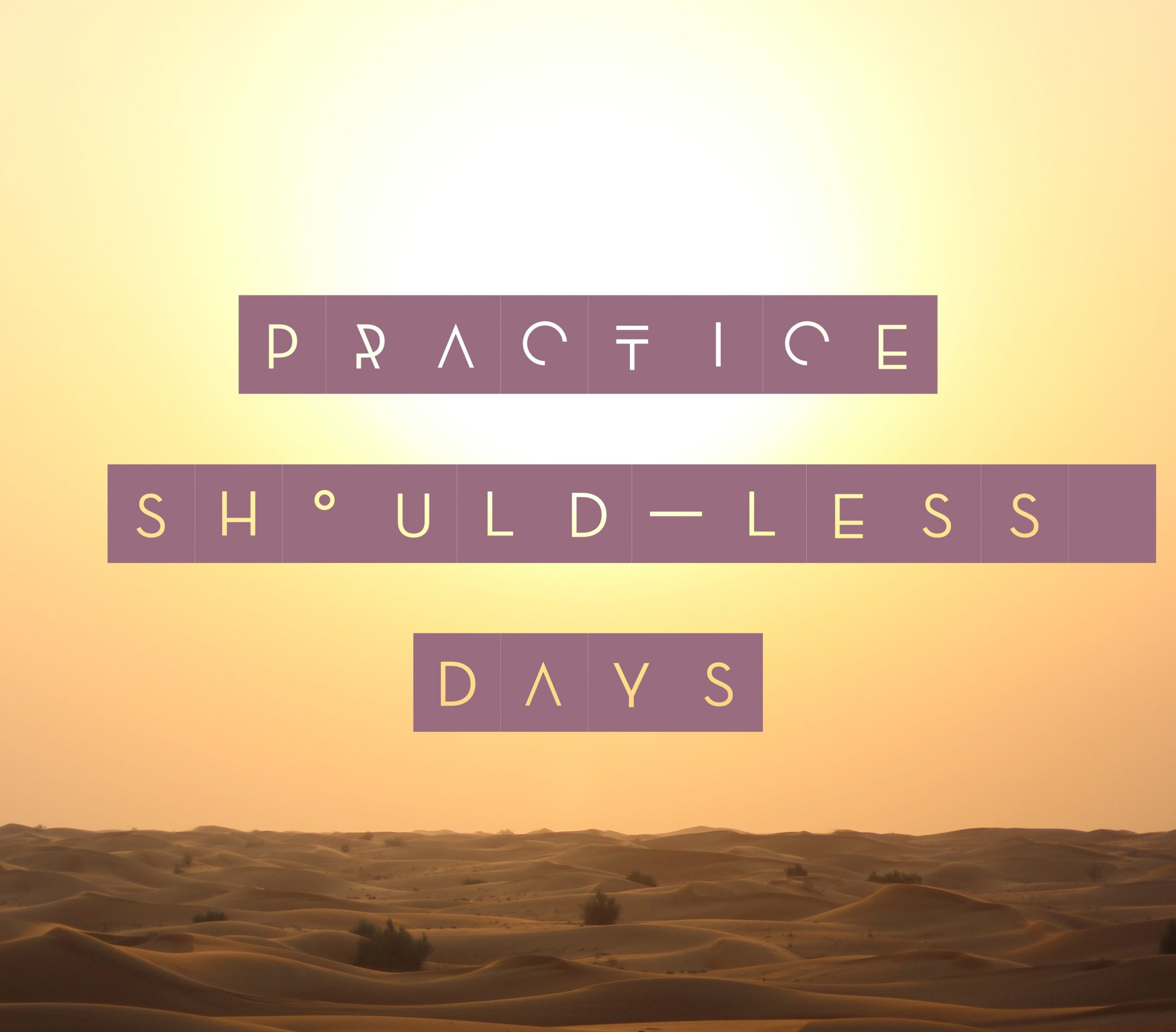 Practice Should-less days